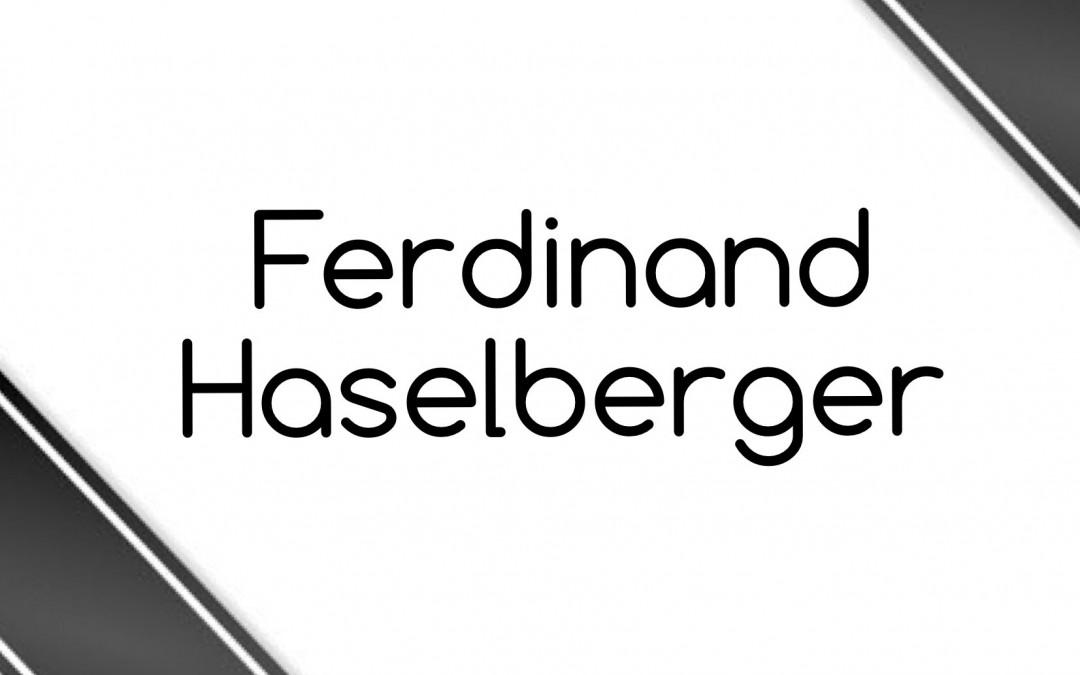 FERRY HASELBERGER IST VON UNS GEGANGEN